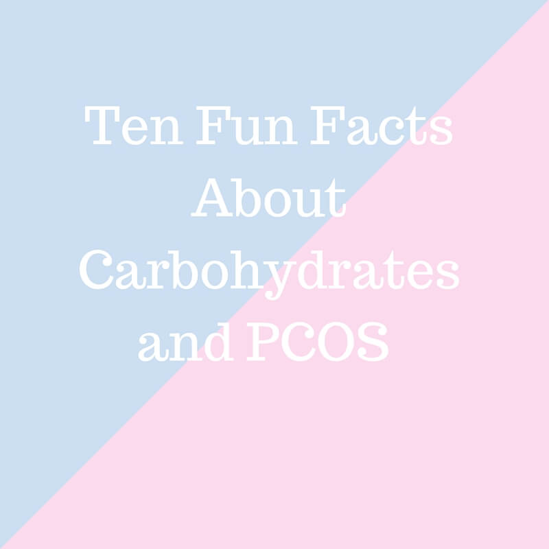 Ten Facts About PCOS and Carbohydrates