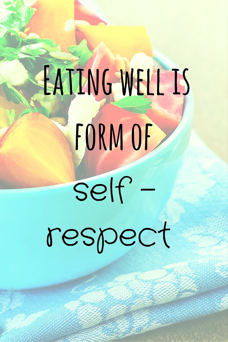 Eating Well is a Form of Self – Respect
