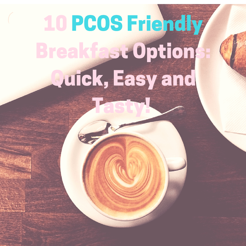 10 PCOS Friendly Breakfast Choices
