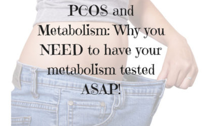 PCOS and Metabolism: Why you NEED to have your metabolism tested ASAP!