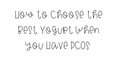 How to Choose the Best Yogurt When you Have PCOS